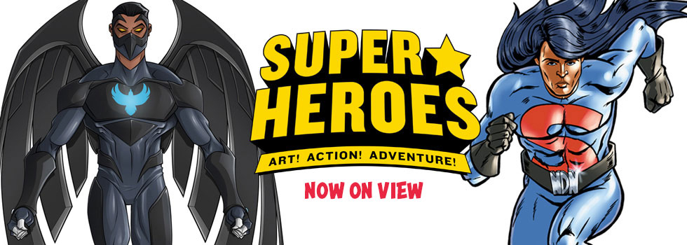 Super Heroes: Art! Action! Adventures! Now on view.