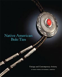 """Native American Bolo Ties: Vintage and Contemporary Artistry"" by Norman Sandfield and Diana Pardue"