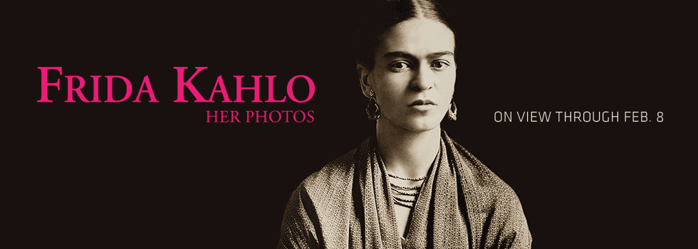 Frida Kahlo–Her Photos on view through February 8