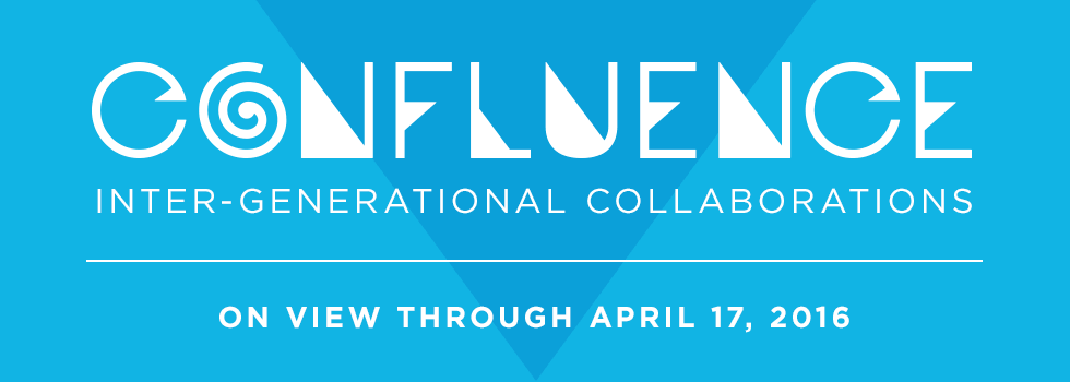 Confluence: Inter-generational Collaborations on view through April 17, 2016