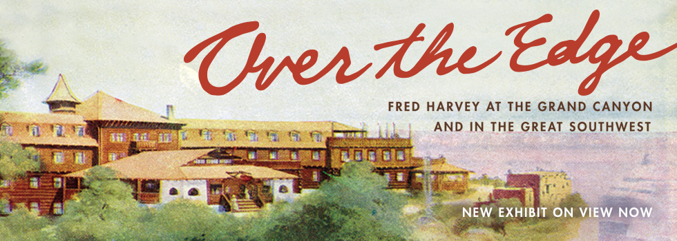 Over the Edge: Fred Harvey at the Grand Canyon and in the Great Southwest currently on view