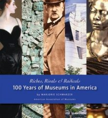"""Riches, rivals & radicals : 100 years of museums in America"" by Marjorie Schwarzer"