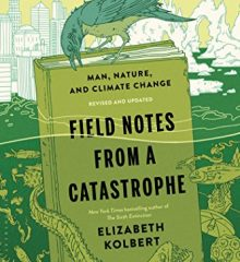 """Field notes from a catastrophe : man, nature, and climate change"" by Elizabeth Kolbert"