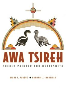 Awa Tsireh: Pueblo Painter and Metalsmith by Diana Pardue and Norman Sandfield