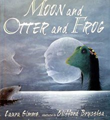 'Moon and Otter and Frog' by Laura Simms with illustrations by Clifford Brycelea