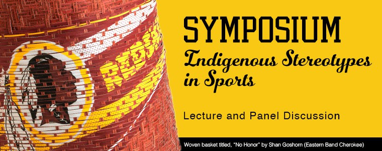 Indigenous Stereotypes in Sports Lecture and Panel Discussion January 30, 2015