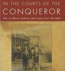 """In the courts of the conqueror : the 10 worst Indian law cases ever decided"" by Walter R. Echo-Hawk"
