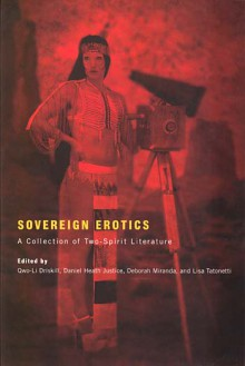 Sovereign Erotics: A Collection of Two-Spirit Literature edited by Qwo-Li Driskill, Daniel Heath Justice, Deborah Miranda, and Lisa Tatonetti