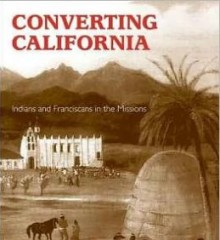 """Converting California : Indians and Franciscans in the missions"" by James Sandos"