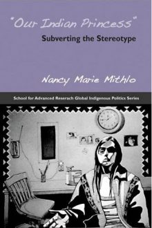 """Our Indian Princess"": Subverting the Stereotype by Nancy Marie Mithlo"