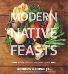Modern native feasts : healthy, innovative, sustainable cuisine by Andrew George