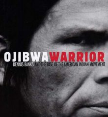 Ojibwa Warrior; Dennis Banks and the Rise of the American Indian Movement by Dennis Banks